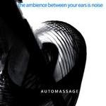 Automassage - The Ambience Between Your Ears Is Noise(2007)